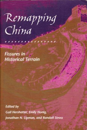 Remapping China. Fissures in Historical Terrain. GAIL HERSHATTER.