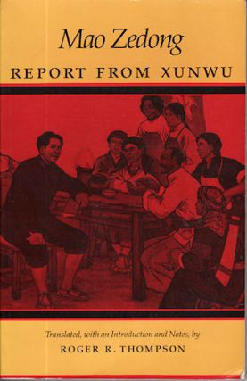 Mao Zedong Report from Xunwu. ROGER R. THOMPSON, TRANSLATED WITH AN INTRODUCTION AND NOTES.