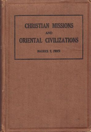 Christian Missions and Oriental Civilizations. A Study in Culture Contact. The Reactions of...