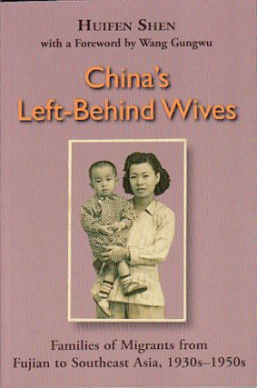 China's Left Behind Wives: Families of Migrants from Fujian to Southeast Asia. HUIFEN SHEN