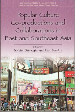 Popular Culture Co-Productions and Collaborations in East and Southeast Asia. NISSIM AND EYAL BEN-ARI OTMAZGIN.