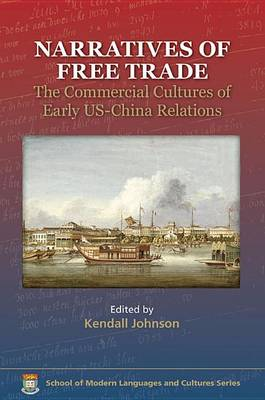 Narratives of Free Trade The Commercial Cultures of Early US-China Relations. KENDALL JOHNSON