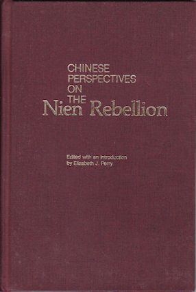 Chinese Perspectives on the Nien Rebellion. ELIZABETH J. PERRY, EDITED