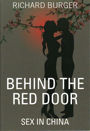 Behind The Red Door. Sex in China. RICHARD BURGER