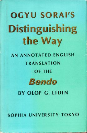Distinguishing the Way. [Bendo]. An Annotated English Translation of the Bendo. OGYU SORAI