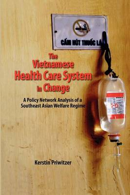 Vietnamese Health Care System in Change. A Policy Network Analysis of a Southeast Asian Welfare...