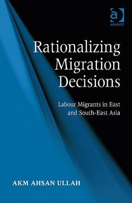 Rationalizing Migration Decisions Labour Migrants in East and South-East Asia. A. K. M. AHSAN ULLAH