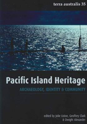 Pacific Island Heritage Archaeology, Identity and Community. JOLIE LISTON, DWIGHT, ALEXANDER,...