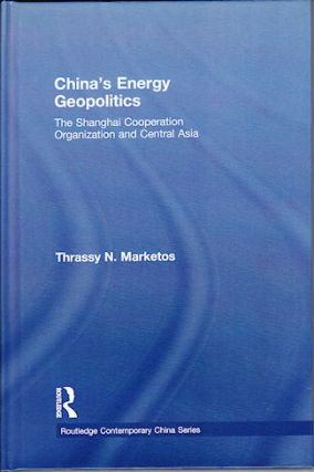 China's Energy Geopolitics The Shanghai Cooperation Organization and Central Asia. THRASSYVOULOS...