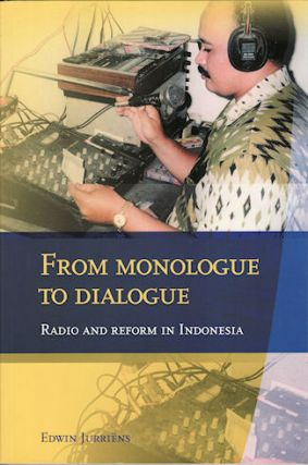 From Monologue to Dialogue. Radio and Reform in Indonesia. EDWIN JURRIENS
