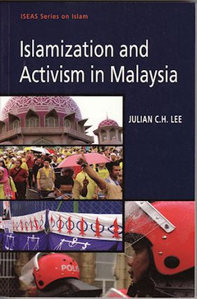 Islamization and Activism in Malaysia. JULIAN. C. H. LEE