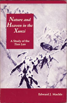 Nature and Heaven in the Xunzi. A Study of the Tian Lun. EDWARD J. MACHLE
