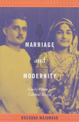 Marriage and Modernity Family Values in Colonial Bengal. ROCHONA MAJUMDAR
