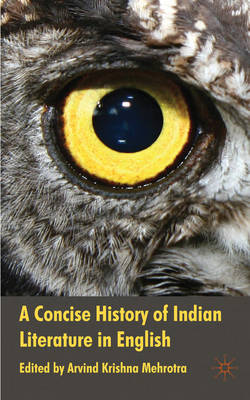 Concise History of Indian Literature in English. ARVIND KRISHNA MEHROTRA