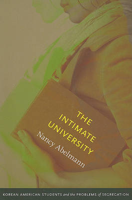 Intimate University Korean American Students and the Problems of Segregation. NANCY ABELMANN
