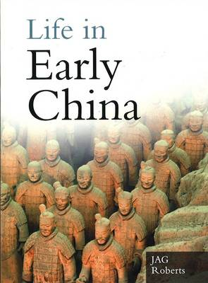 Life in Early China. From Beijing Man to the First Emperor. J. A. G. ROBERTS