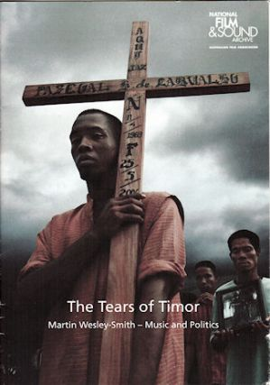 The Tears of Timor. Martin Wesley-Smith - Music and Politics. NATIONAL FILM AND SOUND ARCHIVE