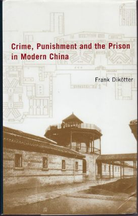Crime, Punishment, and the Prison in Modern China, 1895-1949. FRANK DIKOTTER