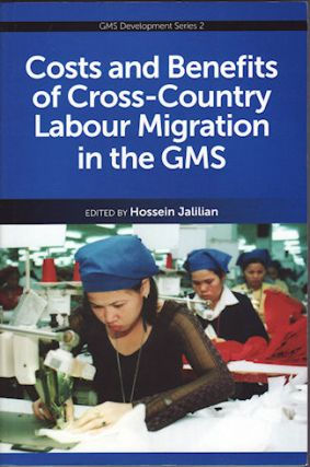 Costs and Benefits of Cross-Country Labour Migration in the GMS. HOSSEIN JALILIAN