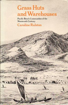 Grass Huts and Warehouses. Pacific Beach Communities of the Nineteenth Century. CAROLINE RALSTON
