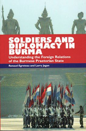 Soldiers and Diplomacy in Burma: Understanding the Foreign Relations of the Burmese. RENAUD AND...