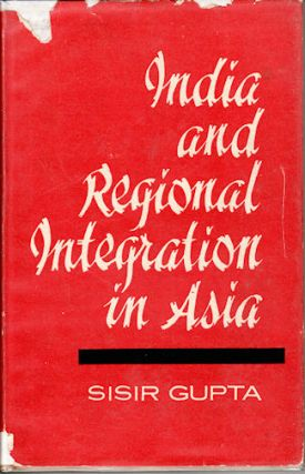 India and Regional Integration in Asia. SISIR GUPTA