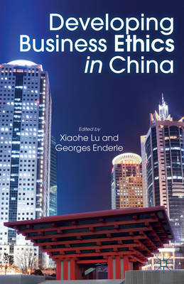 Developing Business Ethics in China. XIAOHE AND GEORGES ENDERLE LU