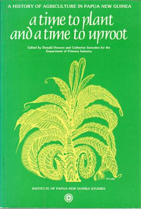 A Time to Plant and a Time to Uproot. A History of Agriculture in Papua New Guinea. DONALD...