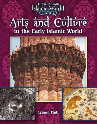 Arts and Culture in the Early Islamic World. LIZANN FLATT