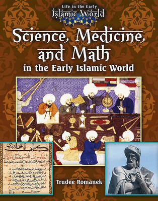 Science, Medicine, and Math in the Early Islamic World. TRUDEE ROMANEK