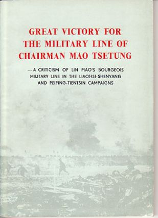 Great Victory for the Military Line of Chairman Mao Tsetung - A Criticism of Lin Piao's Bourgeois...