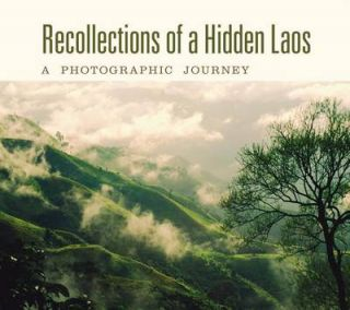 Recollections of a Hidden Laos. A Photographic Journey. LINDA REININK-SMITH