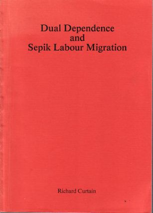 Dual Dependence and Sepik Labour Migration. RICHARD CURTAIN
