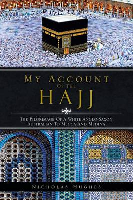 My Account of the Hajj. The Pilgrimage of A White Anglo-Saxon Australian to Mecca and Medina....