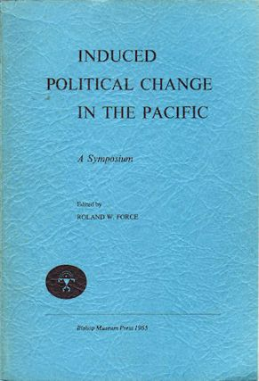 Induced Political Change in the Pacific. A Symposium. ROLAND W. FORCE