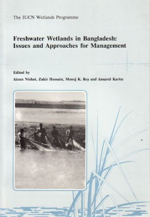 Freshwater Wetlands in Bangladesh. Issues and Approaches for Management. AINUN NISHAT