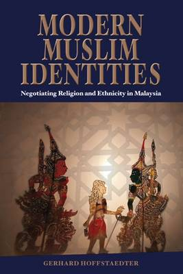 Modern Muslim Identities. Negotiating Religion and Ethnicity in Malaysia. GERHARD HOFFSTAEDTER