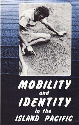Mobility and Identity in the Island Pacific. MURRAY CHAPMAN, GUEST ED