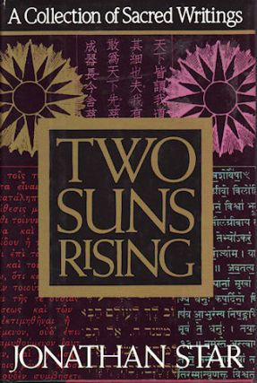 Two Suns Rising. A Collection of Sacred Writings. JONATHAN STAR