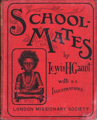 School-Mates. Pictures of School-Time and Play-Time in the Mission Field. LEWIS HERMON GAUNT