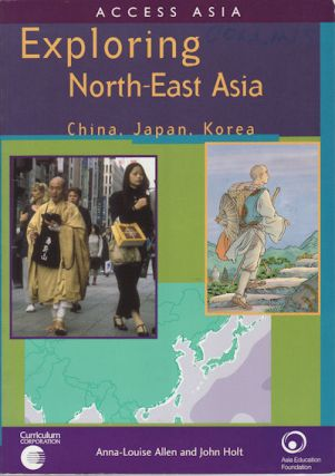 Exploring North-East Asia China, Japan, Korea. ANNA-LOUISE AND JOHN HOLT ALLEN.