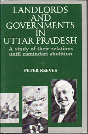 Landlords and Governments in Uttar Pradesh. A Study of Their Relations Until Zamindari Abolition....