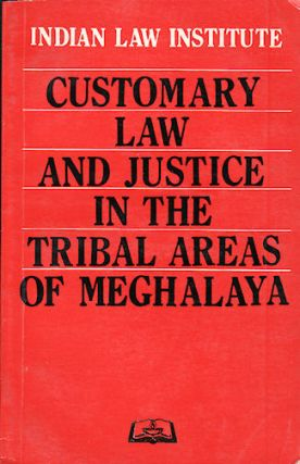 Customary Law and Justice in the Tribal Areas of Meghalaya. KUSUM AND P. M. BAKSHI