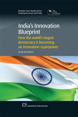 India's Innovation Blueprint. How the Largest Democracy is Becoming an Innovation Super Power. GEORGE EBY MATHEW.