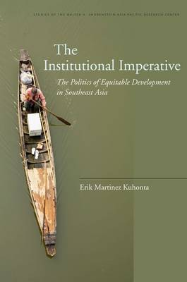 Institutional Imperative. The Politics of Equitable Development in Southeast Asia. ERIK MARTINEZ KUHONTA.
