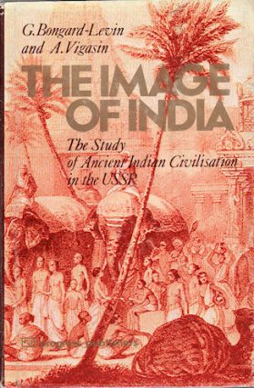 The Image of India. The Study of Ancient Indian Civilisation in the USSR. G. AND A. VIGASIN...