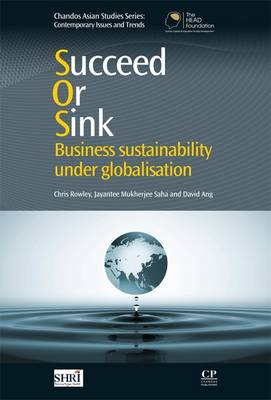 Succeed or Sink Business Sustainability Under Globalisation. CHRIS ROWLEY, DAVID, ANG, JAYANTEE...