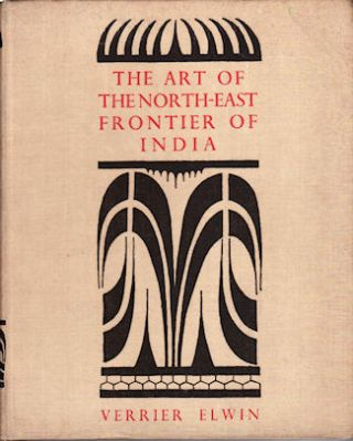 The Art of the North-East Frontier of India. VERRIER ELWIN