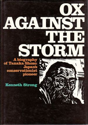 Ox Against the Storm. A biography of Tanaka Shozo: Japan's conservationist pioneer. (1841-1913)....