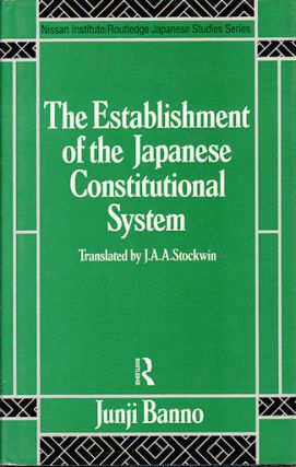The Establishment of the Japanese Constitutional System. JUNJI BANNO